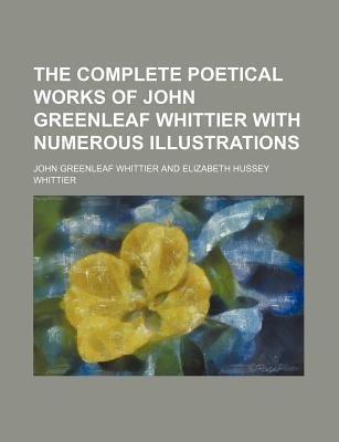 The Complete Poetical Works of John Greenleaf Whittier with Numerous Illustrations