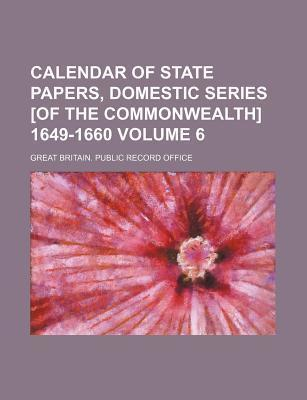 Calendar of State Papers, Domestic Series [Of the Commonwealth] 1649-1660 Volume 6