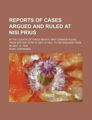 Reports of Cases Argued and Ruled at Nisi Prius; In the Courts of King's Bench, and Common Pleas, from Easter Term 43 Geo. III 1803, to Michaelmas Term 46 Geo. III. 1806