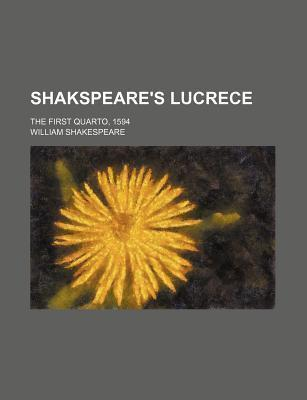 Shakspeare's Lucrece; The First Quarto, 1594