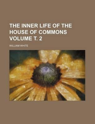 The Inner Life of the House of Commons Volume 2