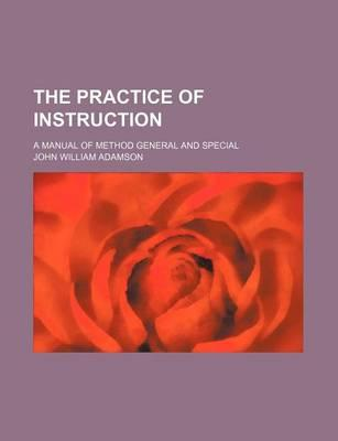 The Practice of Instruction; A Manual of Method General and Special