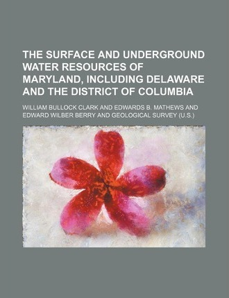 The Surface and Underground Water Resources of Maryland, Including Delaware and the District of Columbia