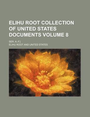 Elihu Root Collection of United States Documents; Ser. A.-F.] Volume 8