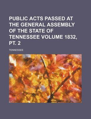 Public Acts Passed at the General Assembly of the State of Tennessee Volume 1832, PT. 2