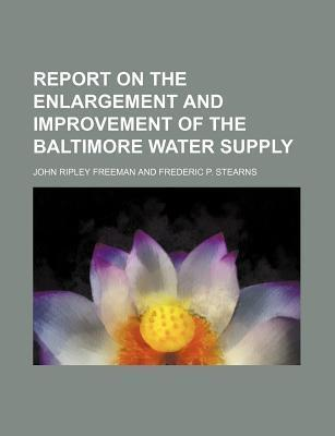 Report on the Enlargement and Improvement of the Baltimore Water Supply