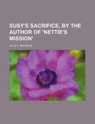 Susy's Sacrifice, by the Author of 'Nettie's Mission'
