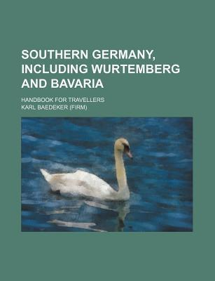 Southern Germany, Including Wurtemberg and Bavaria; Handbook for Travellers