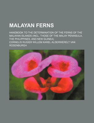 Malayan Ferns; Handbook to the Determination of the Ferns of the Malayan Islands (Incl. Those of the Malay Peninsula, the Philippines, and New Guinea)