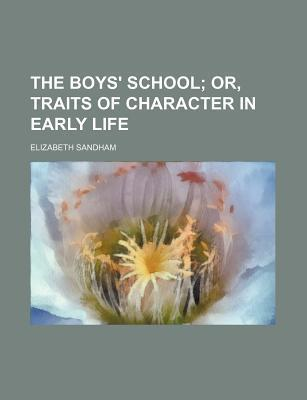 The Boys' School; Or, Traits of Character in Early Life