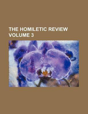 The Homiletic Review Volume 3