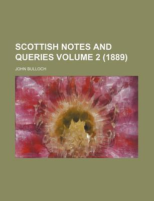 Scottish Notes and Queries Volume 2 (1889)