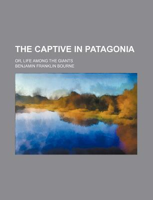 The Captive in Patagonia; Or, Life Among the Giants