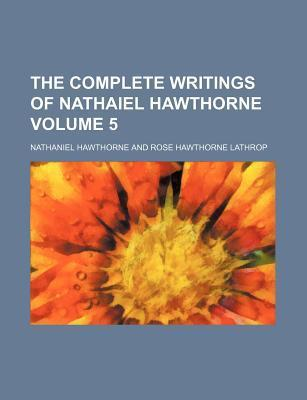 The Complete Writings of Nathaiel Hawthorne Volume 5