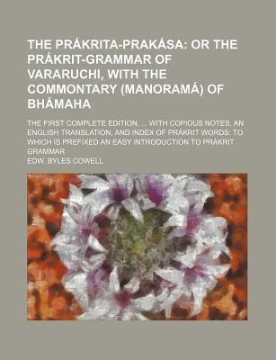 The Prakrita-Prakasa; Or the Prakrit-Grammar of Vararuchi, with the Commontary (Manorama) of Bhamaha. the First Complete Edition, with Copious Notes,