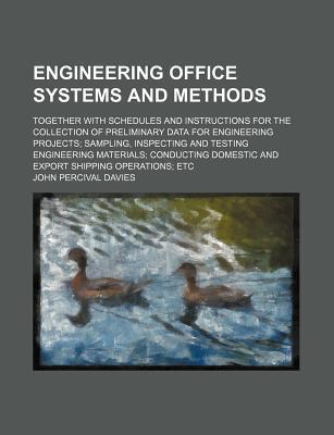 Engineering Office Systems and Methods; Together with Schedules and Instructions for the Collection of Preliminary Data for Engineering Projects Sampling, Inspecting and Testing Engineering Materials Conducting Domestic and Export