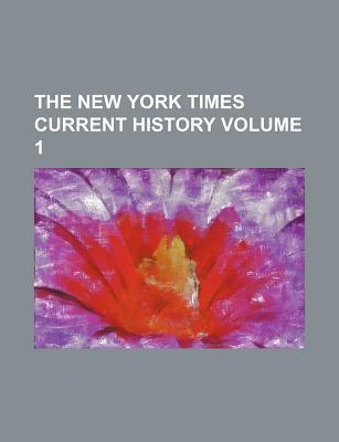 The New York Times Current History Volume 1