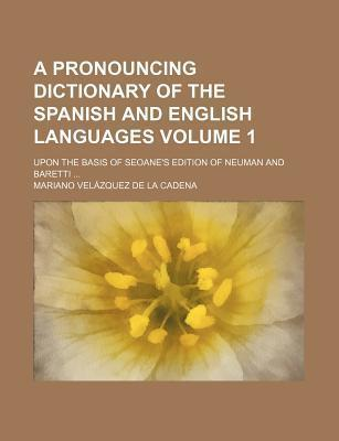 A Pronouncing Dictionary of the Spanish and English Languages; Upon the Basis of Seoane's Edition of Neuman and Baretti Volume 1