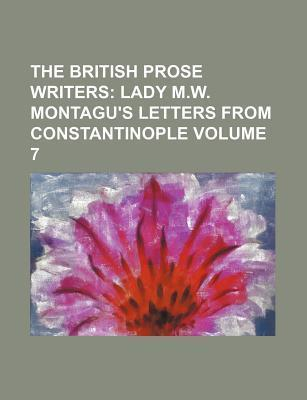 The British Prose Writers; Lady M.W. Montagu's Letters from Constantinople Volume 7