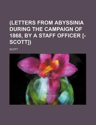 (Letters from Abyssinia During the Campaign of 1868, by a Staff Officer [-Scott])