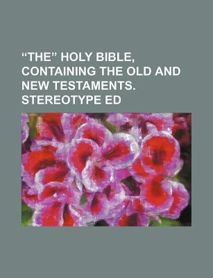 The Holy Bible, Containing the Old and New Testaments. Stereotype Ed