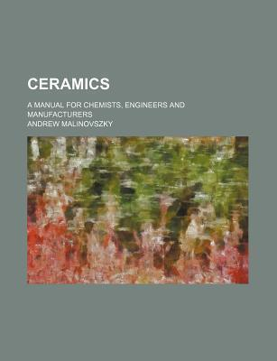 Ceramics; A Manual for Chemists, Engineers and Manufacturers