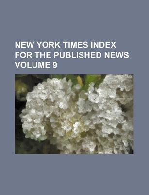 New York Times Index for the Published News Volume 9