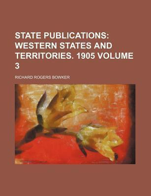 State Publications; Western States and Territories. 1905 Volume 3