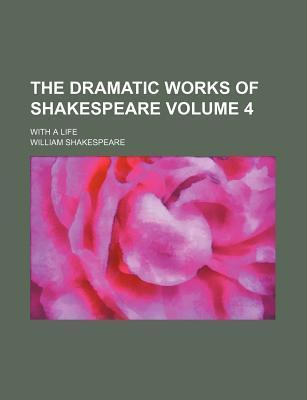 The Dramatic Works of Shakespeare; With a Life Volume 4