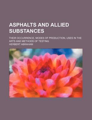 Asphalts and Allied Substances; Their Occurrence, Modes of Production, Uses in the Arts and Methods of Testing