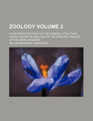 Zoology; A Systematic Account of the General Structure, Habits, Instincts, and Uses of the Principal Families of the Animal Kingdom Volume 2