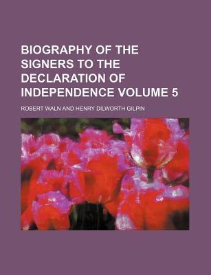 Biography of the Signers to the Declaration of Independence Volume 5