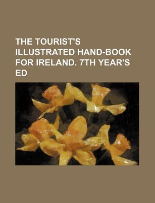 The Tourist's Illustrated Hand-Book for Ireland. 7th Year's Ed
