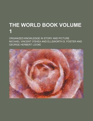 The World Book; Organized Knowledge in Story and Picture Volume 1