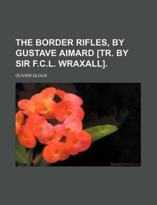 The Border Rifles, by Gustave Aimard [Tr. by Sir F.C.L. Wraxall]