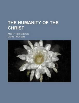 The Humanity of the Christ; And Other Essays