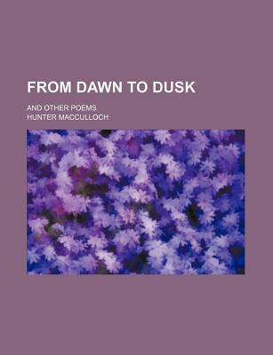 From Dawn to Dusk; And Other Poems
