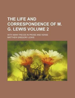 The Life and Correspondence of M. G. Lewis; With Many Pieces in Prose and Verse Volume 2