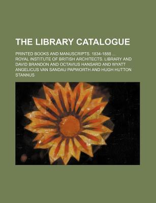 The Library Catalogue; Printed Books and Manuscripts. 1834-1888