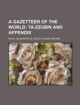 A Gazetteer of the World; Ta-Zzubin and Appendix