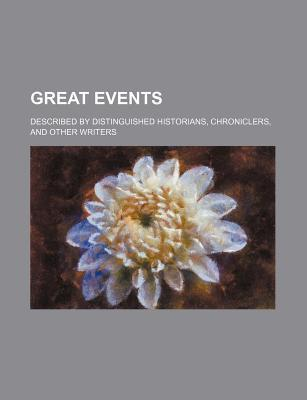 Great Events; Described by Distinguished Historians, Chroniclers, and Other Writers