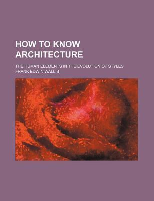 How to Know Architecture; The Human Elements in the Evolution of Styles