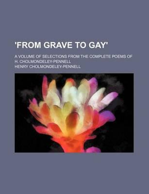 'From Grave to Gay'; A Volume of Selections from the Complete Poems of H. Cholmondeley-Pennell