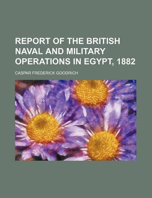 Report of the British Naval and Military Operations in Egypt, 1882