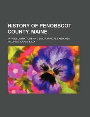 History of Penobscot County, Maine; With Illustrations and Biographical Sketches