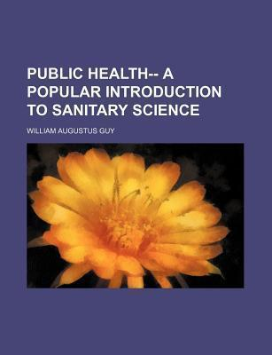 Public Health-- A Popular Introduction to Sanitary Science