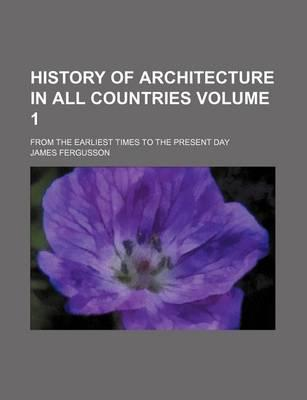 History of Architecture in All Countries; From the Earliest Times to the Present Day Volume 1