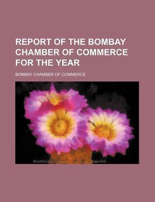 Report of the Bombay Chamber of Commerce for the Year