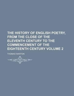 The History of English Poetry, from the Close of the Eleventh Century to the Commencement of the Eighteenth Century Volume 2