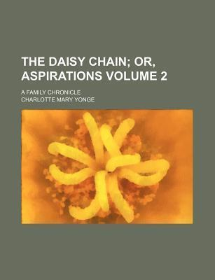 The Daisy Chain; Or, Aspirations. a Family Chronicle Volume 2